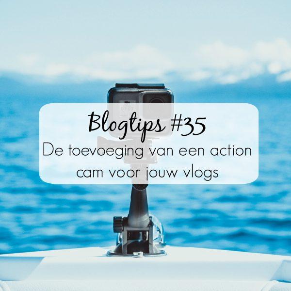 Blogtips #35 - De toevoeging van een action cam voor jouw vlogs